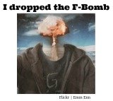 I Dropped theF-Bomb