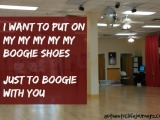 I want to put on my Boogie Shoes