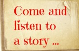 Come and listen to a story…