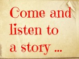 Come and listen to a story …