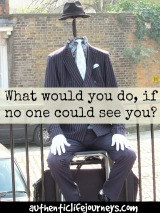 What would you do, if no one could see you?