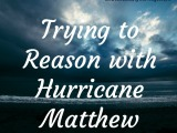 Trying to Reason with Hurricane Matthew